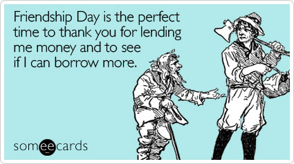 perfect-time-thank-lending-friendship-day-ecard-someecards